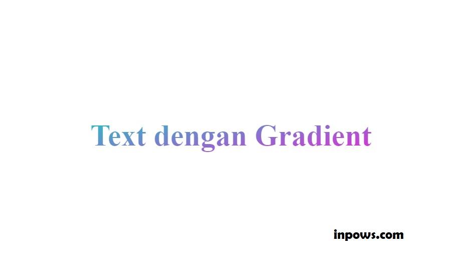 Membuat Teks dengan Warna Gradien Menggunakan HTML dan CSS - Inpows
